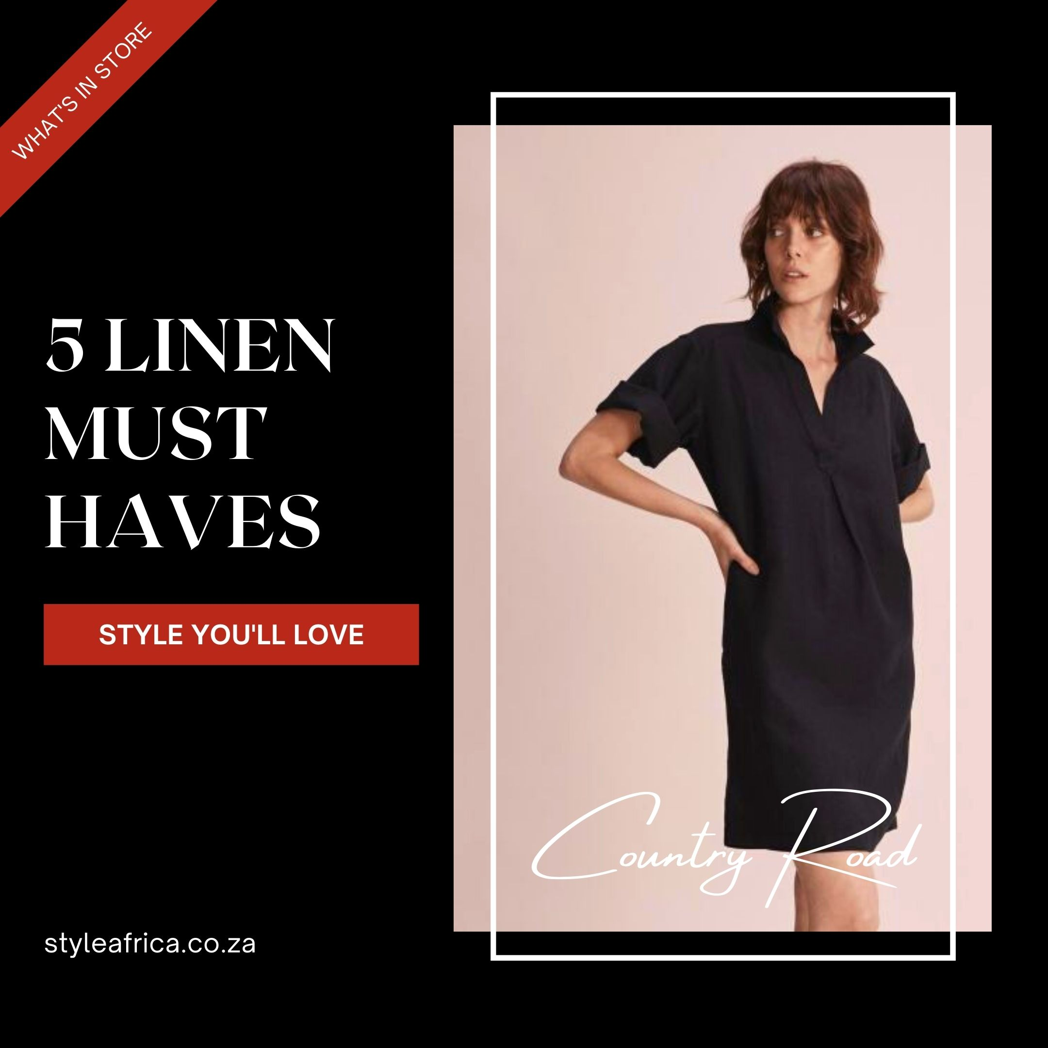 5 LINEN MUST HAVES - COUNTRY ROAD - STYLE AFRICA